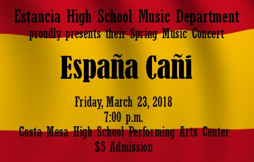 The Estancia High School Music Department presents their Spring Music Concert  Espana Cani  on Friday, March 23 at 7 p.m. at the Costa Mesa High School Performing Arts Center.  Admission is  5 per person.