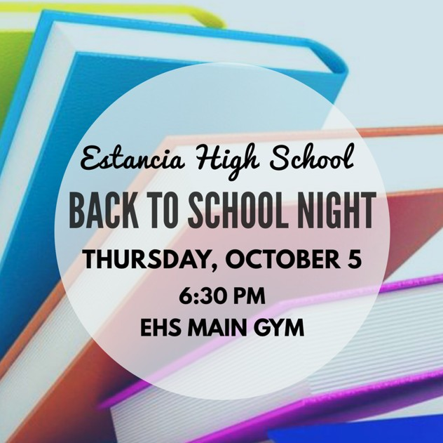 Estancia High School Back to School Night will be on Thursday, October 5 at 6 30 p.m. in the EHS Main Gym